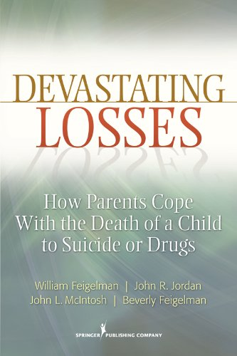 LCSW, John Jordan, Ph.D., John McIntosh, Ph.D., William Feigelman, Ph.D.  Beverly Feigelman - Devastating Losses: How Parents Cope With the Death of a Child to Suicide or Drugs