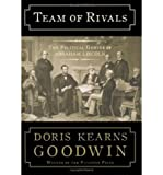 Team of Rivals: The Political Genius of Abraham Lincoln [ TEAM OF RIVALS: THE POLITICAL GENIUS OF ABRAHAM LINCOLN BY Goodwin, Doris Kearns ( Author ) Oct-25-2005