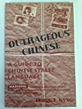 Outrageous Chinese: A Guide to Chinese Street Language