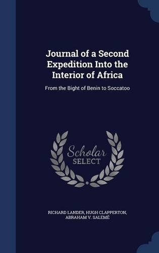 Journal of a Second Expedition Into the Interior of Africa: From the Bight of Benin to Soccatoo