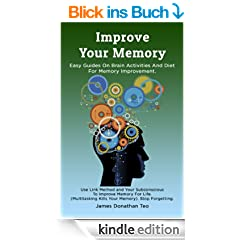 Improve Your Memory: Easy Guides on Brain Activities and Diet For Memory Improvement. Use Link Method and Your Subconscious To Improve Memory For Life. ... Kills Your Memory). (English Edition)