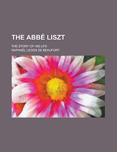 The ABBE Liszt; The Story of His Life