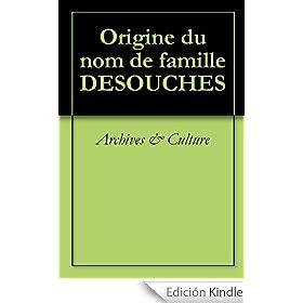 Origine du nom de famille DESOUCHES (Oeuvres courtes)