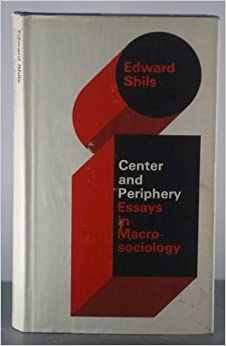 center and periphery essays in macrosociology Proposed to discuss the concepts center and periphery in the social sciences, thus the section closes with three books inviting giving an important impetus to the scholarly us to approach asymmetries of knowledge debates that developed during the following from a local/regional perspective.