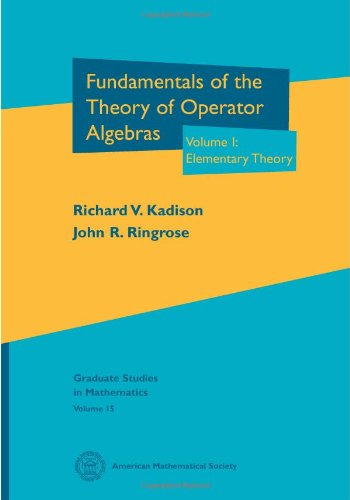 Fundamentals of the Theory of Operator Algebras. Volume I: Elementary Theory: Elementary Theory Vol 1 (Graduate Studies in Mathematics)