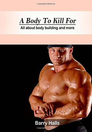 A Body to Kill for: All About Body Building and More