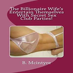 The Billionaire Wives Entertain Themselves with Secret Sex Club Parties! Audiobook