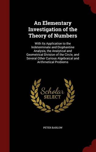 An Elementary Investigation of the Theory of Numbers: With Its Application to the Indeterminate and Diophantine Analysis