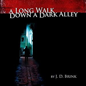 A Long Walk Down a Dark Alley | [J. D. Brink]