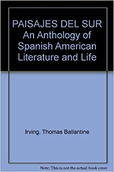 PAISAJES DEL SUR An Anthology of Spanish American Literature and Life