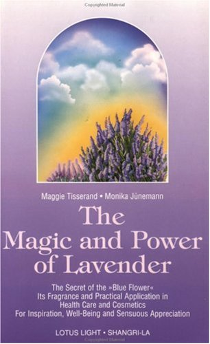 The Magic and Power of Lavender: The Secret of the Blue Flower, It's Fragrance and Practical Application in Health Care