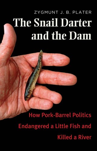 The Snail Darter and the Dam - How Pork-Barrel Politics Endangered a Fish and Killed a River
