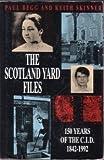 Paul Begg Scotland Yard Files: 150 Years of the CID, 1842-1992