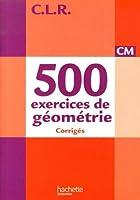 CLR 500 exercices de géométrie CM - Corrigés - Ed. 2014