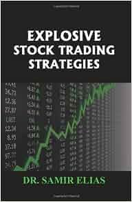 Explosive stock trading strategies samir elias