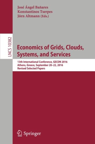 Economics of Grids, Clouds, Systems, and Services 13th International Conference, GECON 2016, Athens, Greece, September 20-22, 2016, Revised Selected Papers (Lecture Notes in Computer Science) (Tapa Blanda)