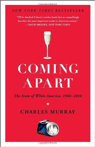 Coming Apart: The State of White America, 1960-2010 written by Charles Murray