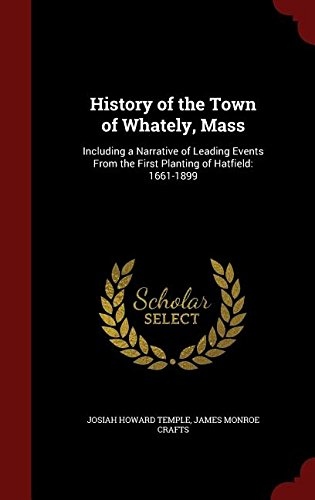 History of the Town of Whately, Mass: Including a Narrative of Leading Events From the First Planting of Hatfield: 1661-1899