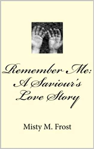 Remember Me: A Saviour's Love Story