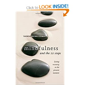 Mindfulness and the 12 Steps: Living Recovery in the Present Moment Therese Jacobs-Stewart