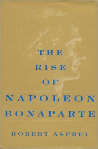 the-rise-of-napoleon-bonaparte-by-robert-asprey-2000-11-22