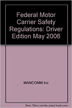Federal motor carrier safety regulations driver edition for Federal motor carrier safety regulations