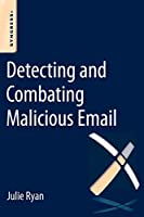 Detecting and Combating Malicious Email Front Cover