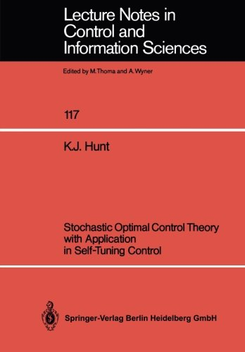 Stochastic Optimal Control Theory with Application in Self-Tuning Control (Lecture Notes in Control and Information Sciences) [Hunt, Kenneth J.] (Tapa Blanda)