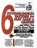 img - for The 6 Psychological Factors that May Lead to Cancer...and What You Can Do About Them: Plus Proof that the Mind Plays a Significant Role in Cancer and Other Diseases book / textbook / text book