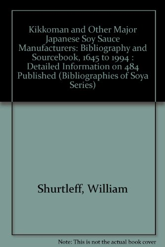 Kikkoman and Other Major Japanese Soy Sauce Manufacturers: Bibliography and Sourcebook, 1645 to 1994 : Detailed Information on 484 Published (Bibliographies of Soya Series) (Kikkoman Soya Sauce compare prices)