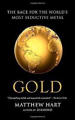 Gold: The Race for the World's Most Seductive Metal par Matthew Hart
