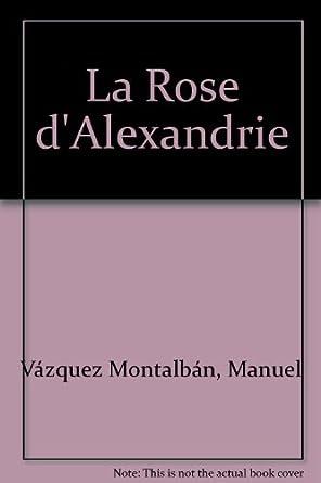 La rose d'Alexandrie - Manuel Vazquez Montalban