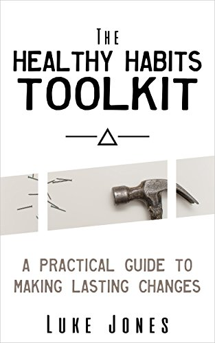 the-healthy-habits-toolkit-a-practical-guide-to-making-lasting-changes-actionable-tips-to-help-you-t