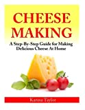 Karina Taylor Cheese Making: A Step-By-Step Guide for Making Delicious Cheese At Home