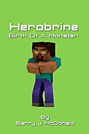Herobrine Birth Of A Monster (Monster Series Book 1)