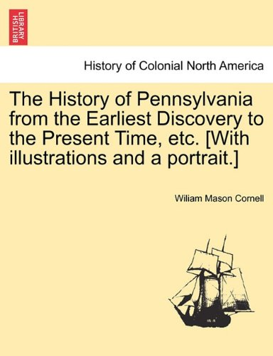 The History of Pennsylvania from the Earliest Discovery to the Present Time, etc. [With illustrations and a portrait.]