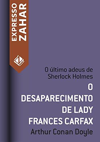 Arthur Conan Doyle - O Desaparecimento de Lady Frances Carfax: Um caso de Sherlock Holmes (Portuguese Edition)