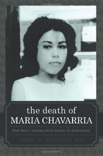 The Death Of Maria Chavarria: One Man'S Journey From Doctor To Damnation