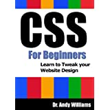 CSS for Beginners: Learn to Tweak Your Website Design (Webmaster Series Book 6) ~ Dr. Andy Williams