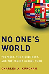 No One's World : The West, the Rising Rest, and the Coming Global Turn