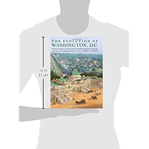 The Evolution of Washington, DC: Historical Selections from the Albert H. Small Washingtoniana Collection at the George Washington University
