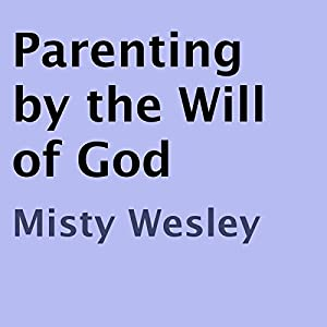 Parenting by the Will of God Audiobook