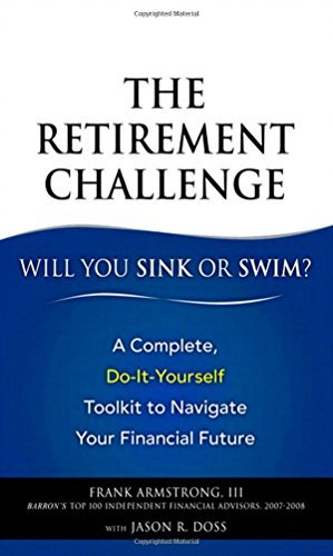 The Retirement Challenge: Will You Sink or Swim?: A Complete, Do-It-Yourself Toolkit to Navigate Your Financial Future by Frank Armstrong III (2009-01-22)