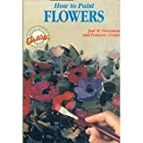 How to Paint Flowers (Watson-Guptill Artist's Library) (0823024598) by Parramon, Jose
