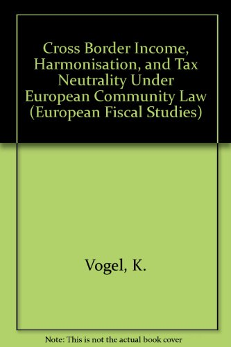 Cross Border Income, Harmonisation, and Tax Neutrality Under European Community Law (European Fiscal Studies)