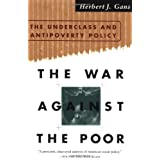 The War Against The Poor: The Underclass and Antipoverty Policyby Gans