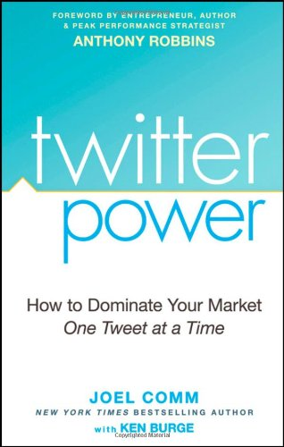 Twitter Power: How to Dominate Your Market One Tweet at a Time