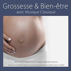 Grossesse & bien-�tre avec musique classique: d�tente & relaxation, musique relaxante piano pour accouchement & naissance, berceuse piano pour bebe