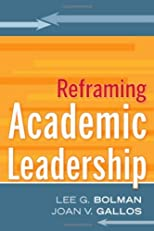 Reframing Academic Leadership [Hardcover] [2011] 1 Ed. Lee G. Bolman, Joan V. Gallos