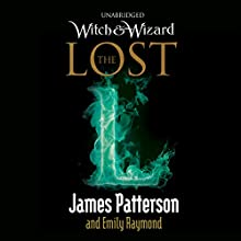 Witch & Wizard:: The Lost: (Witch & Wizard 5) (       UNABRIDGED) by James Patterson, Emily Raymond Narrated by Spencer Locke, John Glouchevitch